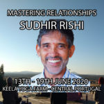 Retreat with Sudhir Rishi June 2020 - Mastering Relationships